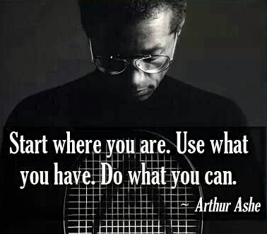 start-where-you-are-use-what-you-have-do-what-you-can
