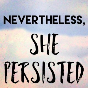 nevertheless-she-persisted