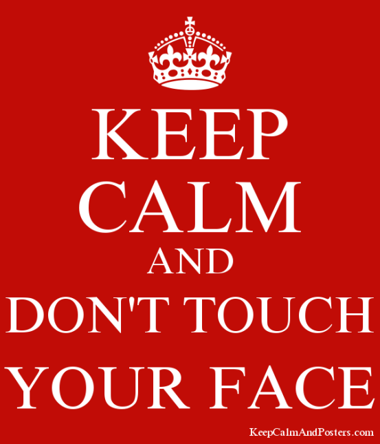 keep calm and don't touch your face